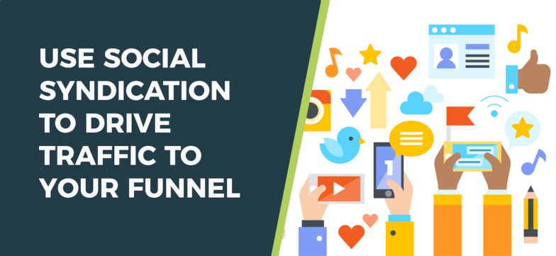 How to Skyrocket Your Funnel Traffic Using Social Syndication