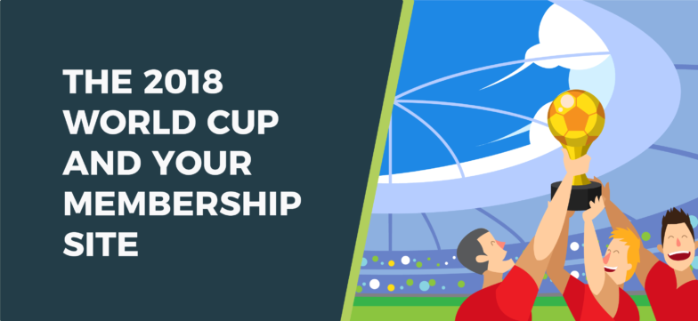 5 Lessons The 2018 World Cup Can Teach You About Building Membership Sites
